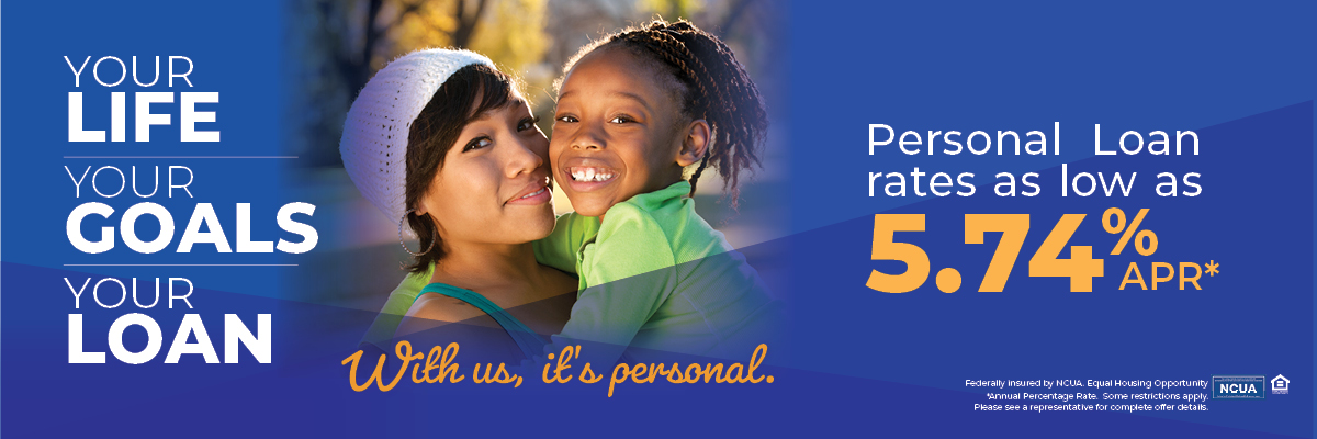 Your Life, Your Goals, Your Loan. With Us It's Personal. Personal loan rates as low s 5.74% APR*